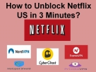 How to Unblock Netflix US in 3 Minutes?