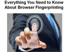 Everything You Need to Know About Browser Fingerprinting